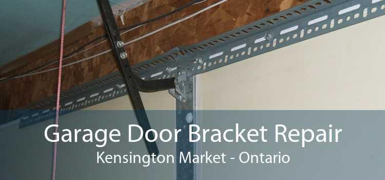 Garage Door Bracket Repair Kensington Market - Ontario