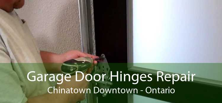 Garage Door Hinges Repair Chinatown Downtown - Ontario