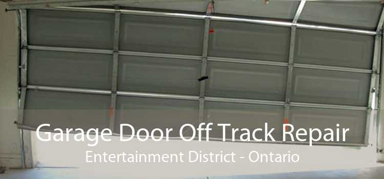 Garage Door Off Track Repair Entertainment District - Ontario