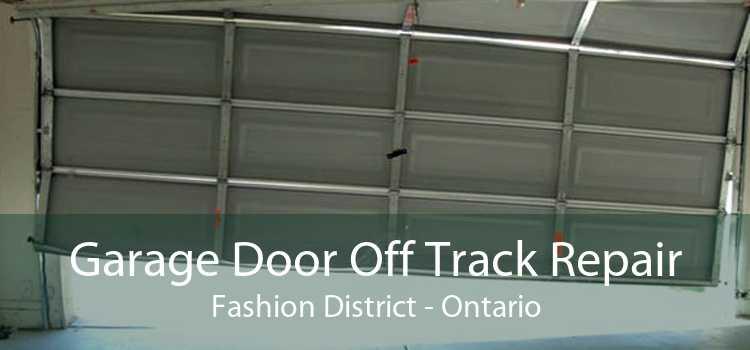 Garage Door Off Track Repair Fashion District - Ontario