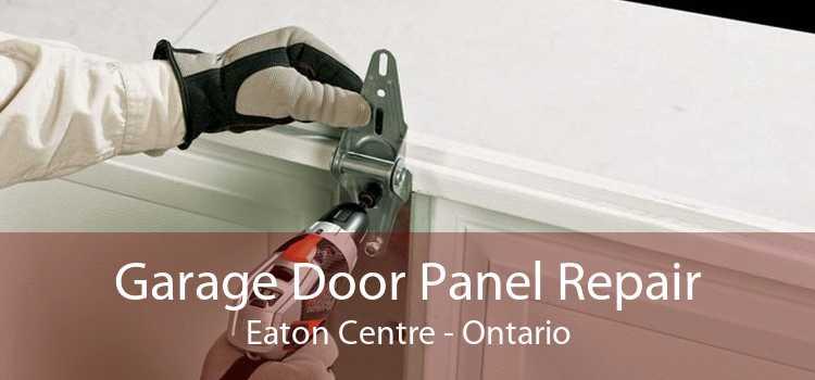 Garage Door Panel Repair Eaton Centre - Ontario
