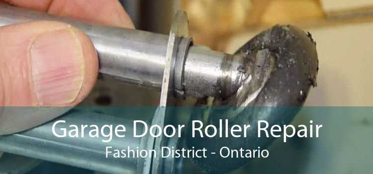 Garage Door Roller Repair Fashion District - Ontario