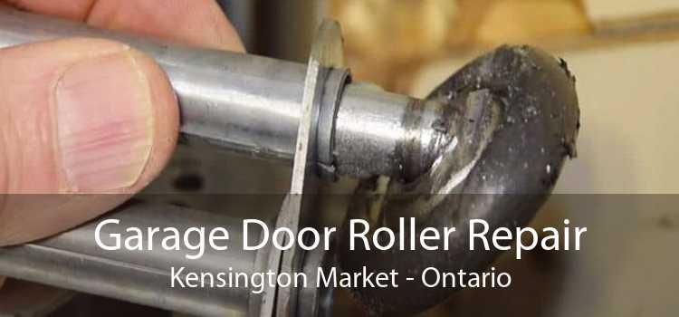 Garage Door Roller Repair Kensington Market - Ontario