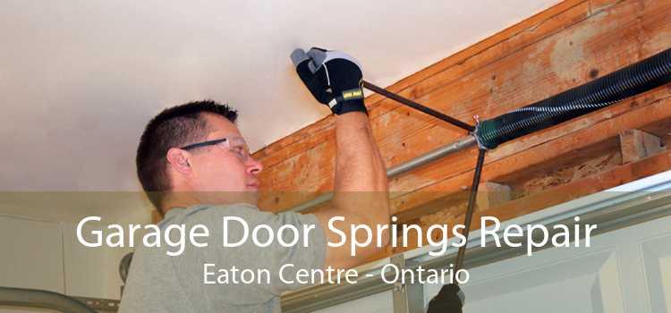 Garage Door Springs Repair Eaton Centre - Ontario