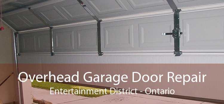 Overhead Garage Door Repair Entertainment District - Ontario